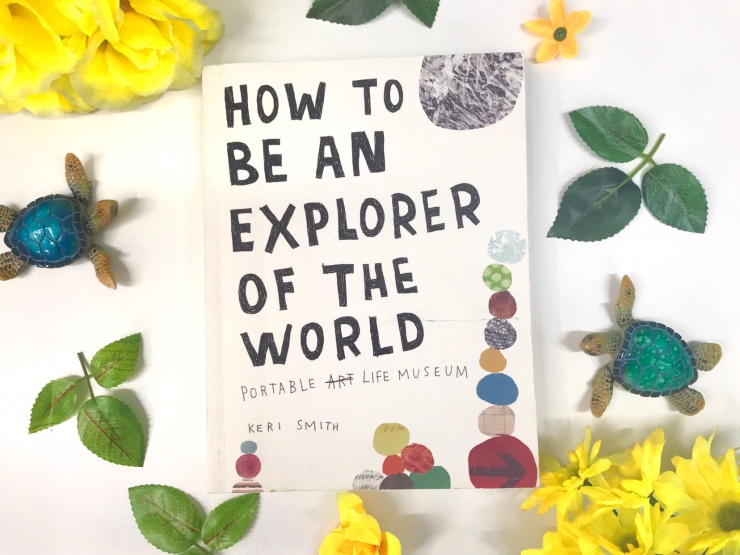 """""""How to be an Explorer of the World"""" by Keri Smith"""