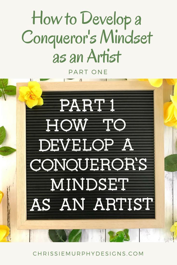 Part One of How to Develop a Conqueror's Mindset as an Artist